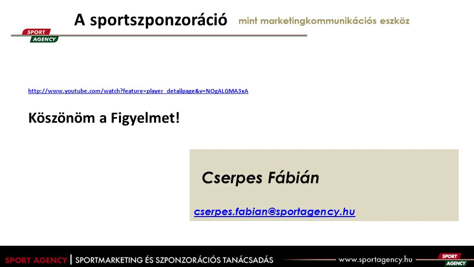 A sportszponzoráció http://www.youtube.com/watch?feature=player_detailpage&v=NOgALGMA3xA mint marketingkommunikációs eszköz Köszönöm a Figyelmet.