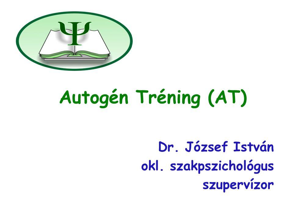 Autogén Tréning (AT) Dr. József István okl. szakpszichológus szupervízor