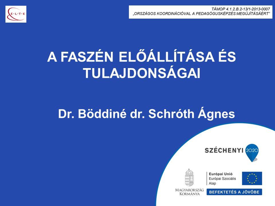A FASZÉN ELŐÁLLÍTÁSA ÉS TULAJDONSÁGAI Dr. Böddiné dr. Schróth Ágnes