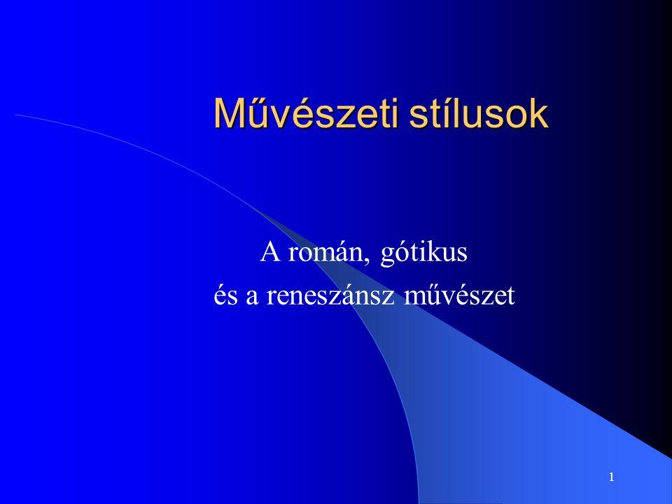 1 Művészeti stílusok A román, gótikus és a reneszánsz művészet