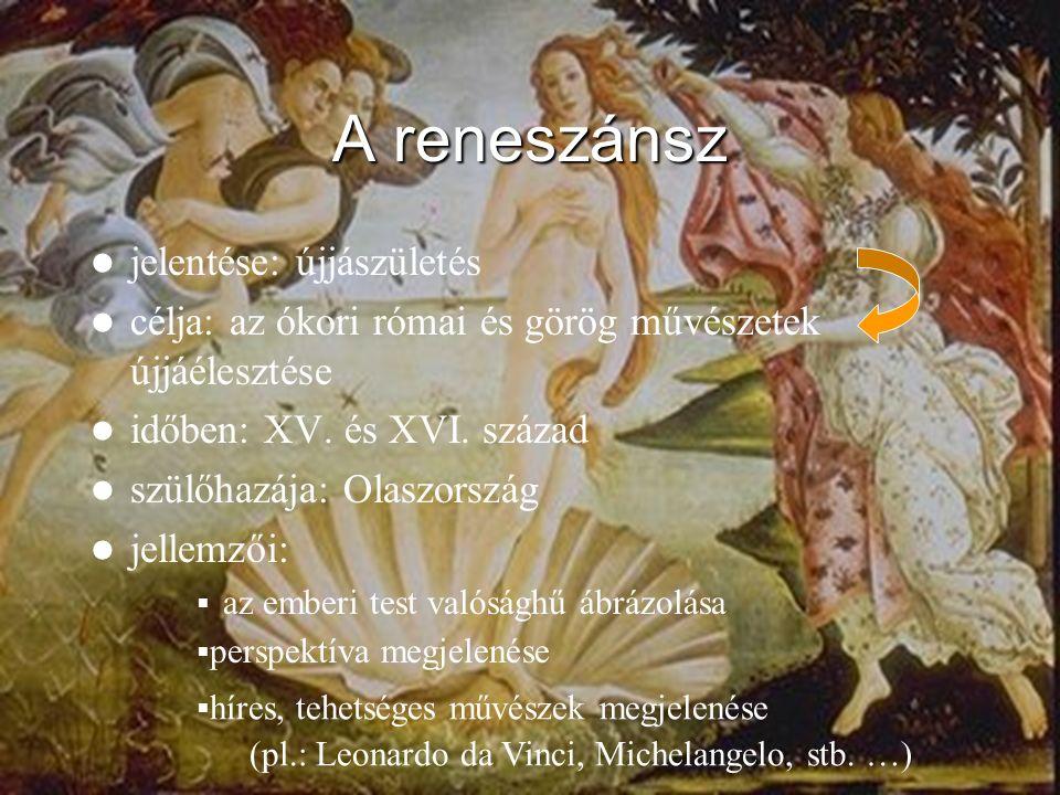 6 A reneszánsz jelentése: újjászületés célja: az ókori római és görög művészetek újjáélesztése időben: XV. és XVI. század szülőhazája: Olaszország jel