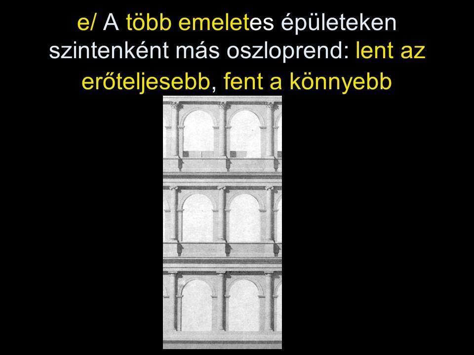 e/ A több emeletes épületeken szintenként más oszloprend: lent az erőteljesebb, fent a könnyebb