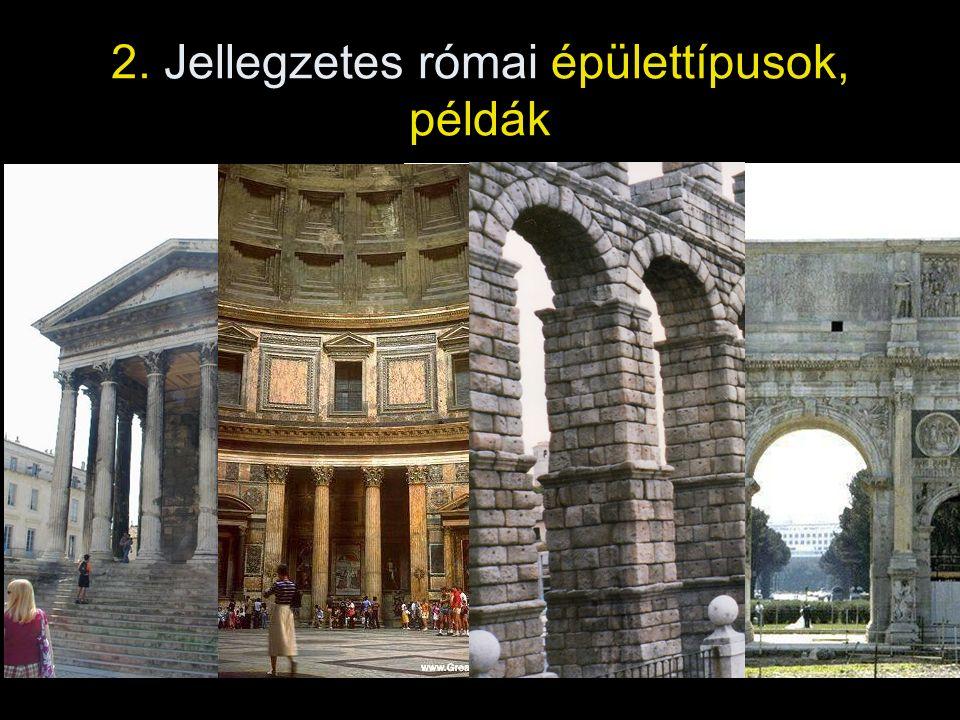 2. Jellegzetes római épülettípusok, példák