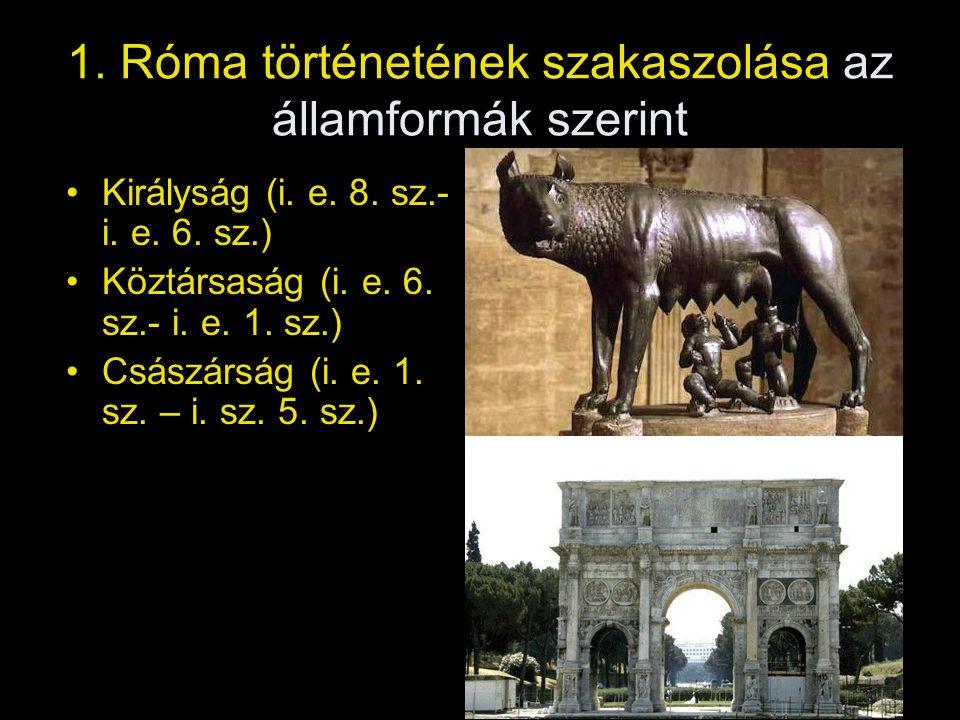 1. Róma történetének szakaszolása az államformák szerint Királyság (i.