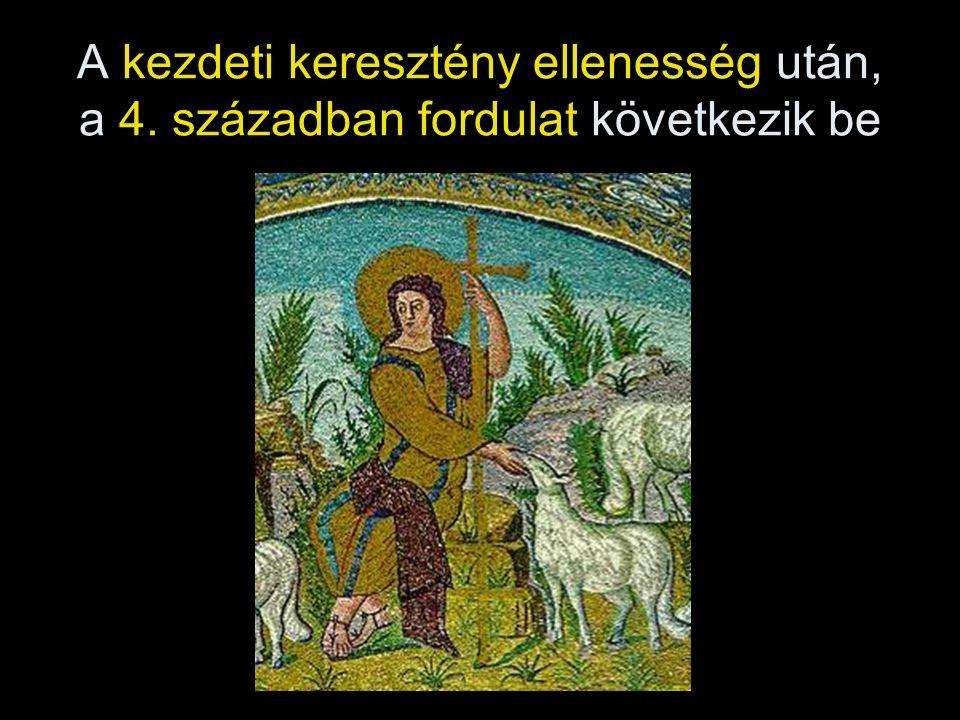 A kezdeti keresztény ellenesség után, a 4. században fordulat következik be