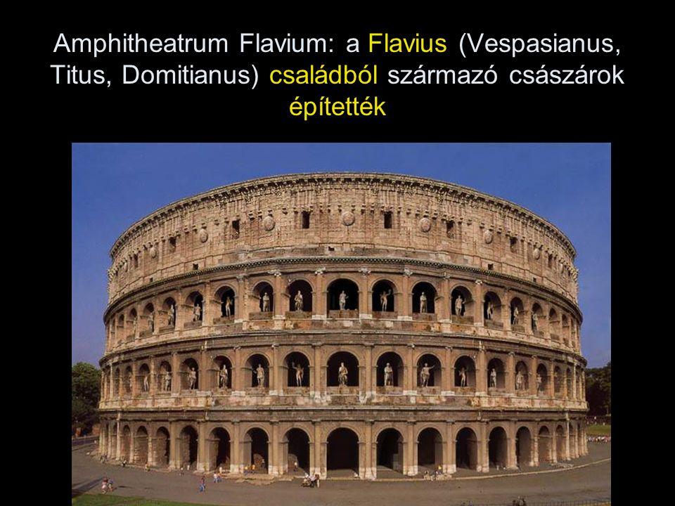 Amphitheatrum Flavium: a Flavius (Vespasianus, Titus, Domitianus) családból származó császárok építették
