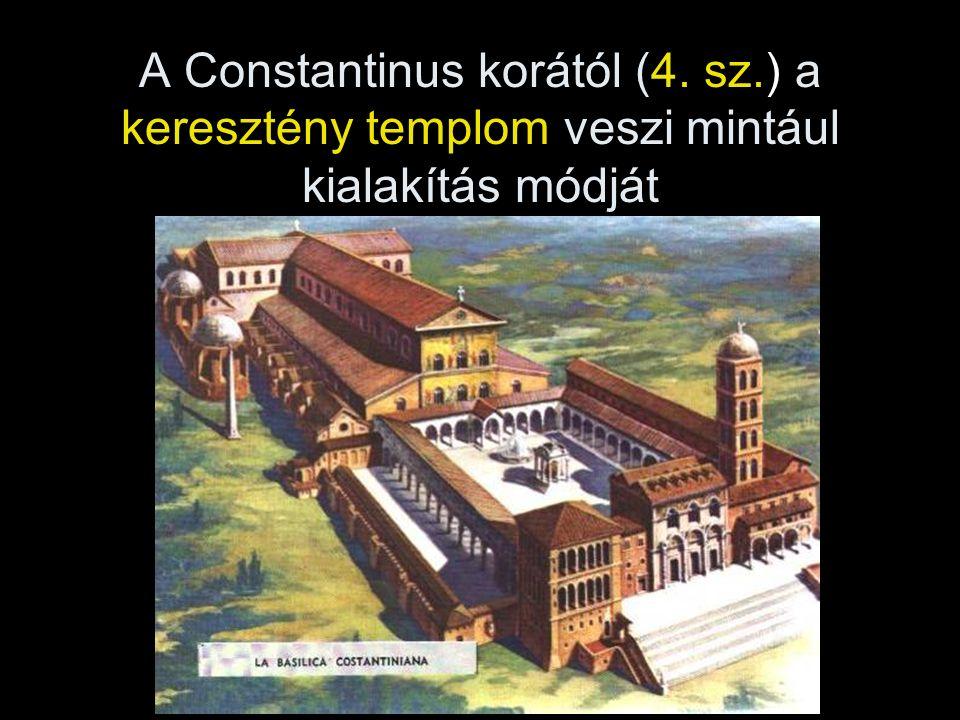 A Constantinus korától (4. sz.) a keresztény templom veszi mintául kialakítás módját