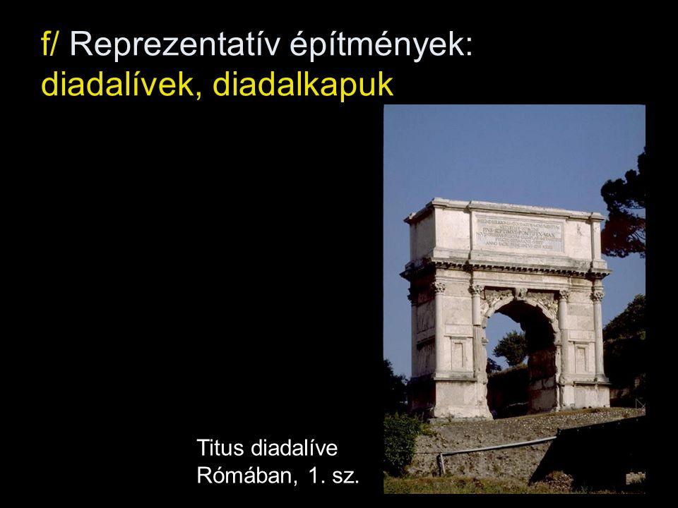f/ Reprezentatív építmények: diadalívek, diadalkapuk Titus diadalíve Rómában, 1. sz.