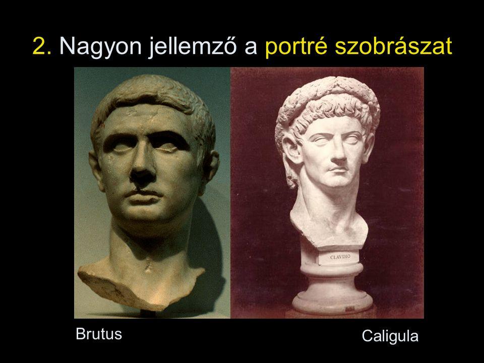 2. Nagyon jellemző a portré szobrászat Caligula Brutus