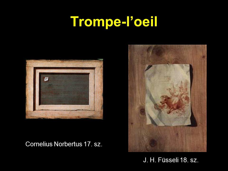 Trompe-l'oeil Cornelius Norbertus 17. sz. J. H. Füsseli 18. sz.