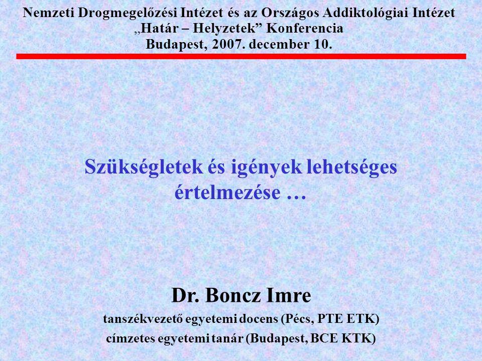 """Szükségletek és igények lehetséges értelmezése … Nemzeti Drogmegelőzési Intézet és az Országos Addiktológiai Intézet """"Határ – Helyzetek Konferencia Budapest, 2007."""