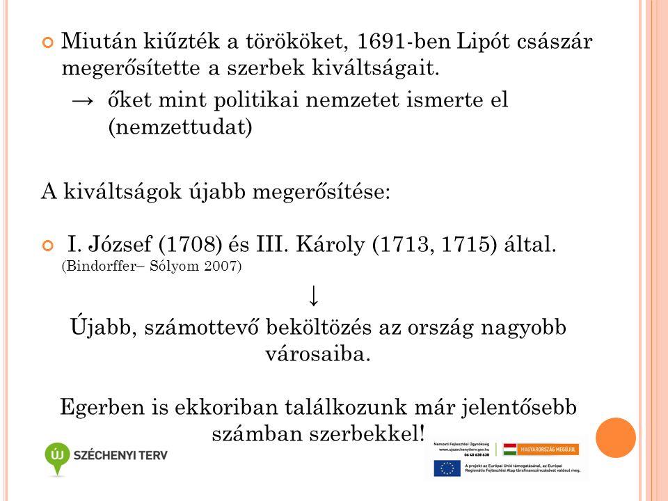 Miután kiűzték a törököket, 1691-ben Lipót császár megerősítette a szerbek kiváltságait. →őket mint politikai nemzetet ismerte el (nemzettudat) A kivá