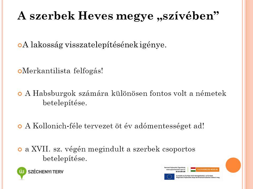 """A szerbek Heves megye """"szívében"""" A lakosság visszatelepítésének igénye. Merkantilista felfogás! A Habsburgok számára különösen fontos volt a németek b"""