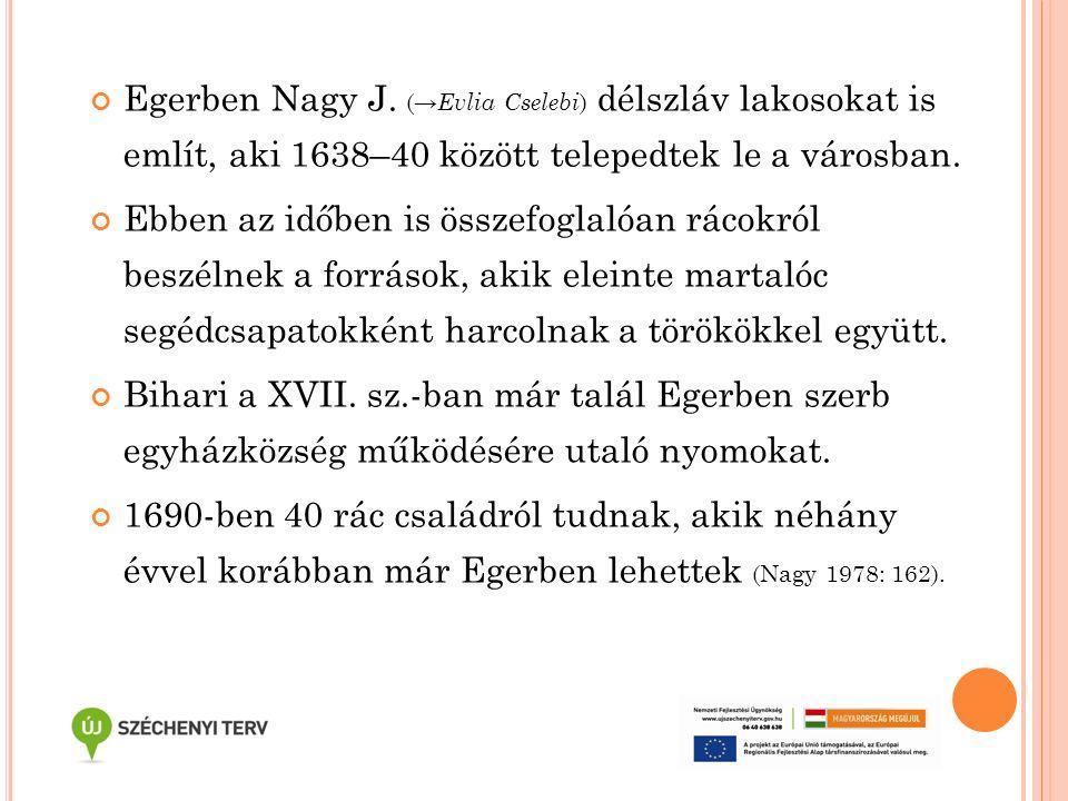 Egerben Nagy J. (→ Evlia Cselebi ) délszláv lakosokat is említ, aki 1638–40 között telepedtek le a városban. Ebben az időben is összefoglalóan rácokró