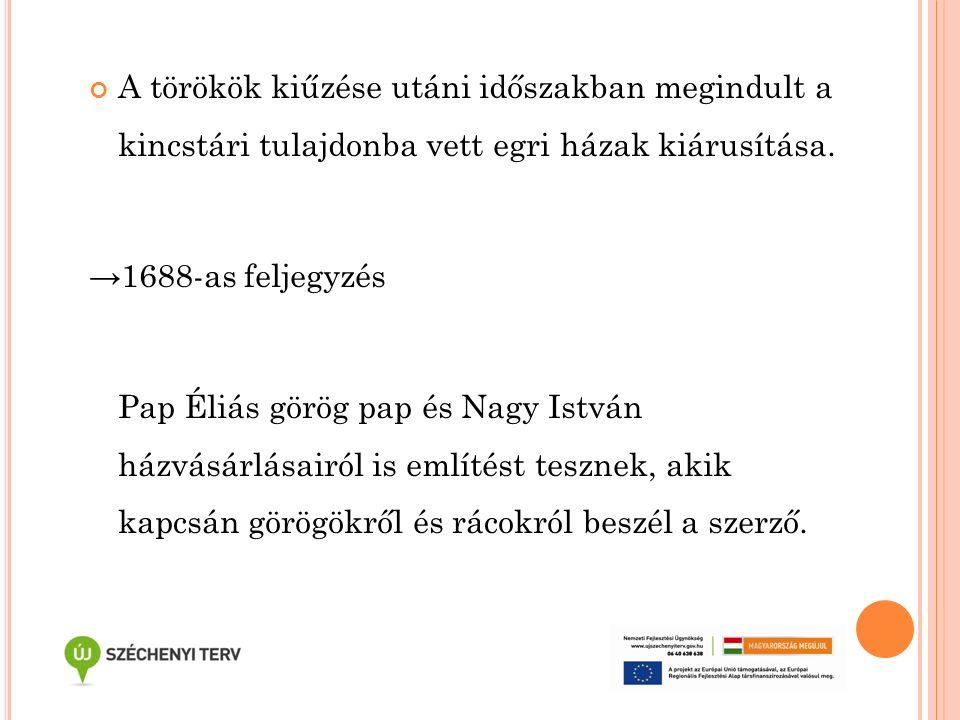 A törökök kiűzése utáni időszakban megindult a kincstári tulajdonba vett egri házak kiárusítása. →1688-as feljegyzés Pap Éliás görög pap és Nagy Istvá