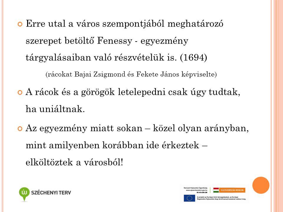 Erre utal a város szempontjából meghatározó szerepet betöltő Fenessy - egyezmény tárgyalásaiban való részvételük is. (1694) (rácokat Bajai Zsigmond és