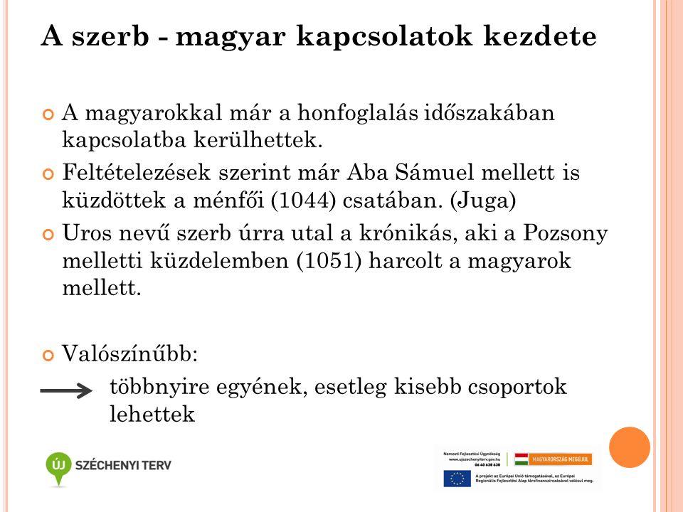 A szerb - magyar kapcsolatok kezdete A magyarokkal már a honfoglalás időszakában kapcsolatba kerülhettek. Feltételezések szerint már Aba Sámuel mellet