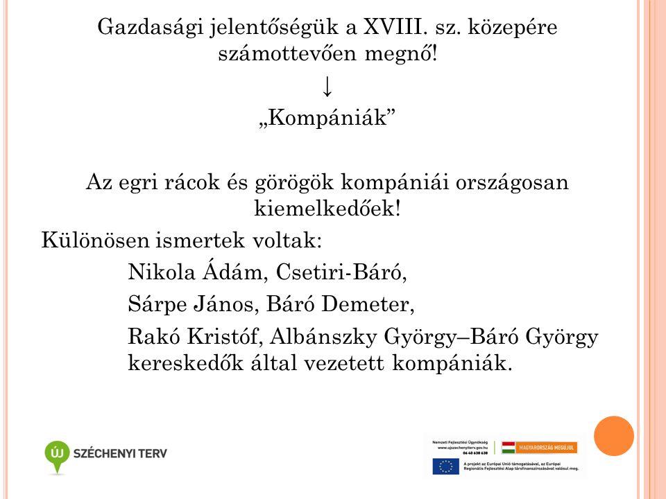 """Gazdasági jelentőségük a XVIII. sz. közepére számottevően megnő! ↓ """"Kompániák"""" Az egri rácok és görögök kompániái országosan kiemelkedőek! Különösen i"""