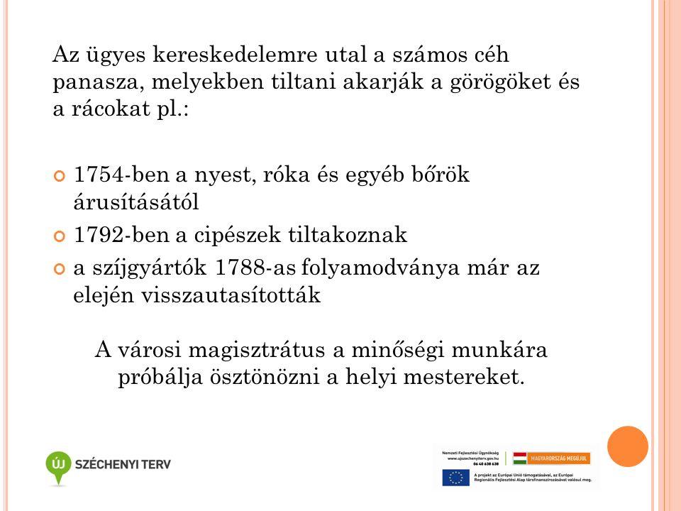 Az ügyes kereskedelemre utal a számos céh panasza, melyekben tiltani akarják a görögöket és a rácokat pl.: 1754-ben a nyest, róka és egyéb bőrök árusí
