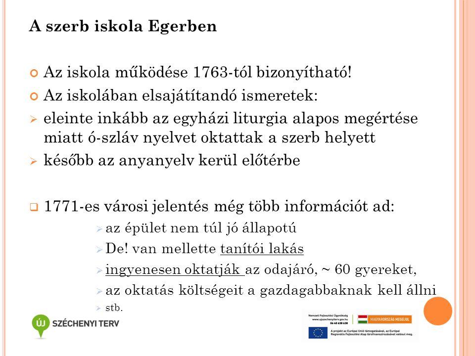 A szerb iskola Egerben Az iskola működése 1763-tól bizonyítható! Az iskolában elsajátítandó ismeretek:  eleinte inkább az egyházi liturgia alapos meg