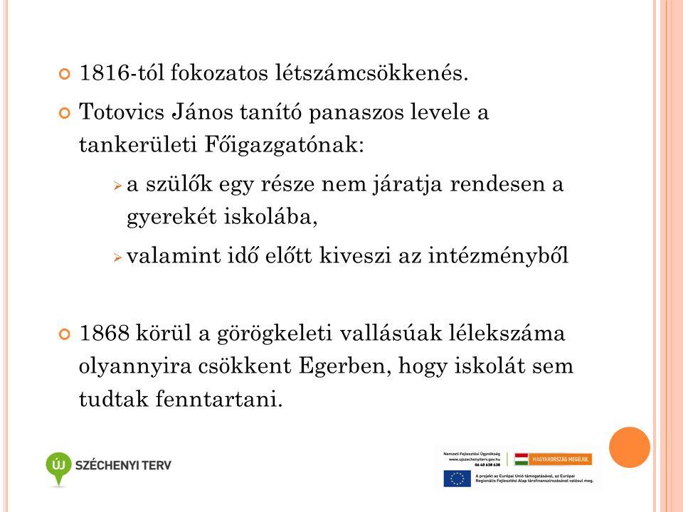 1816-tól fokozatos létszámcsökkenés. Totovics János tanító panaszos levele a tankerületi Főigazgatónak:  a szülők egy része nem járatja rendesen a gy