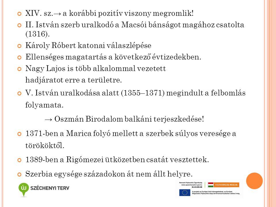 XIV. sz.→ a korábbi pozitív viszony megromlik! II. István szerb uralkodó a Macsói bánságot magához csatolta (1316). Károly Róbert katonai válaszlépése