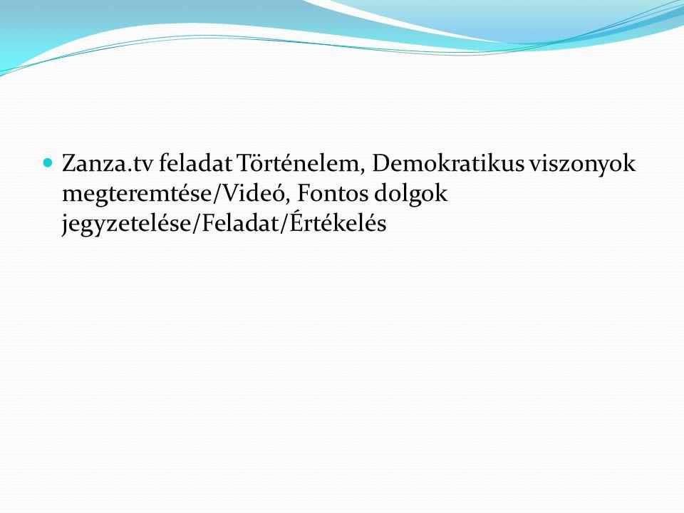 Zanza.tv feladat Történelem, Demokratikus viszonyok megteremtése/Videó, Fontos dolgok jegyzetelése/Feladat/Értékelés