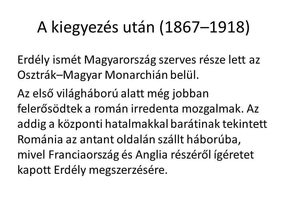 A kiegyezés után (1867–1918) Erdély ismét Magyarország szerves része lett az Osztrák–Magyar Monarchián belül.
