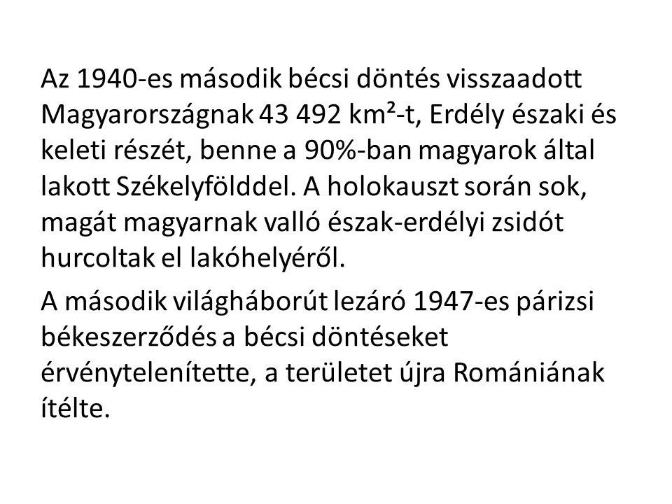 Az 1940-es második bécsi döntés visszaadott Magyarországnak 43 492 km²-t, Erdély északi és keleti részét, benne a 90%-ban magyarok által lakott Székelyfölddel.