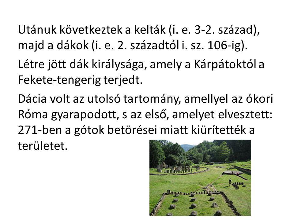 Utánuk következtek a kelták (i. e. 3-2. század), majd a dákok (i.