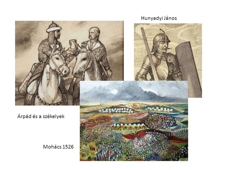 Árpád és a székelyek Hunyadyi János Mohács 1526