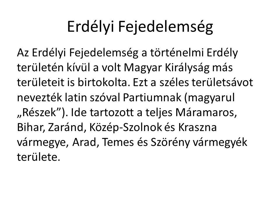 Erdélyi Fejedelemség Az Erdélyi Fejedelemség a történelmi Erdély területén kívül a volt Magyar Királyság más területeit is birtokolta.