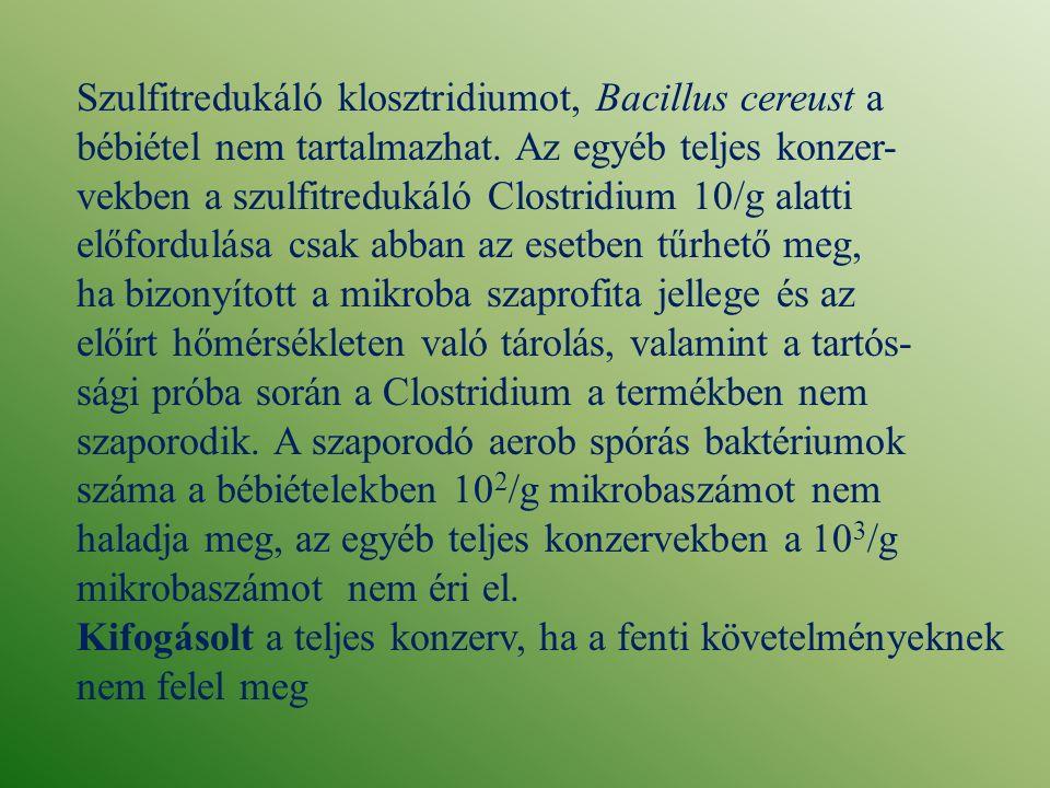 Szulfitredukáló klosztridiumot, Bacillus cereust a bébiétel nem tartalmazhat. Az egyéb teljes konzer- vekben a szulfitredukáló Clostridium 10/g alatti