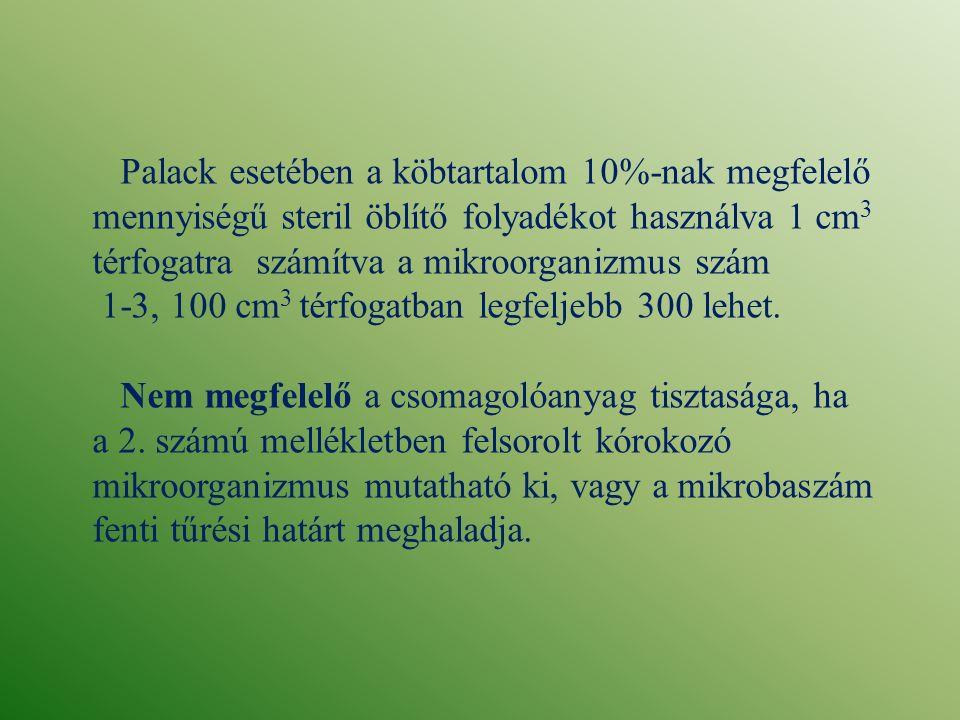 Palack esetében a köbtartalom 10%-nak megfelelő mennyiségű steril öblítő folyadékot használva 1 cm 3 térfogatra számítva a mikroorganizmus szám 1-3, 1