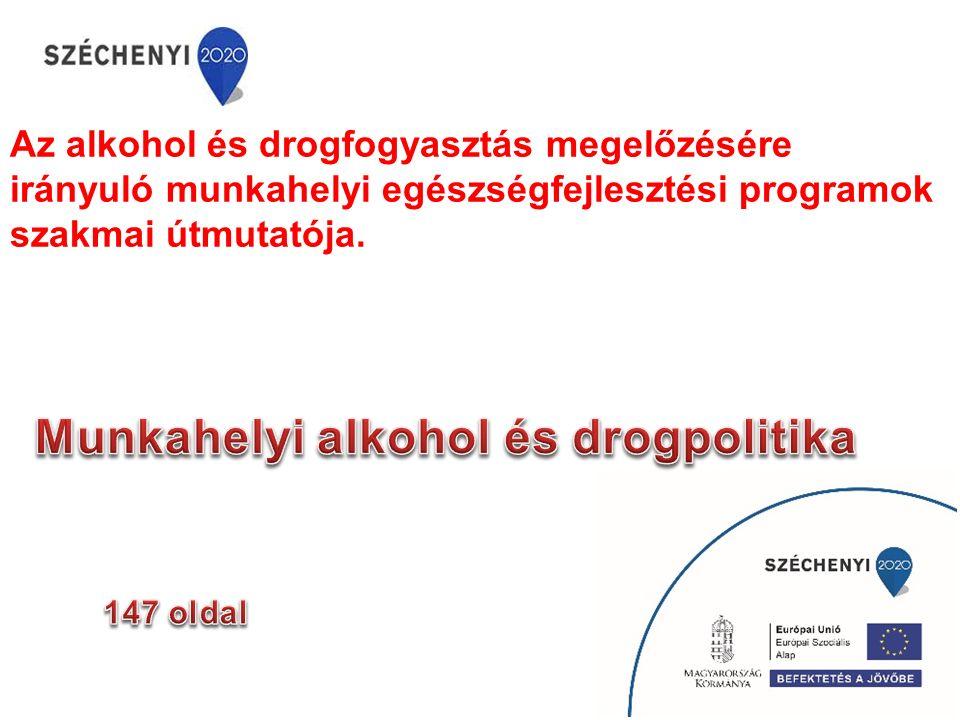 Az alkohol és drogfogyasztás megelőzésére irányuló munkahelyi egészségfejlesztési programok szakmai útmutatója.