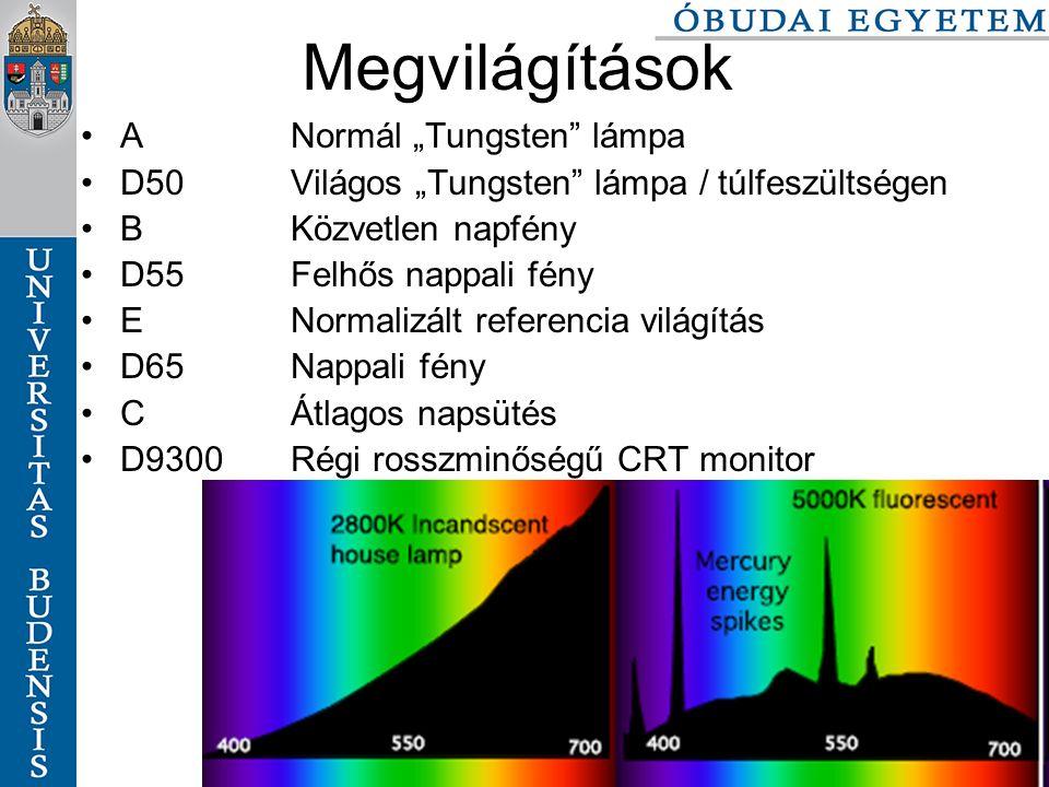 """Színek és színterek szabo.zsolt@nik.bmf.hu 100/116 Megvilágítások ANormál """"Tungsten lámpa D50Világos """"Tungsten lámpa / túlfeszültségen BKözvetlen napfény D55Felhős nappali fény ENormalizált referencia világítás D65Nappali fény CÁtlagos napsütés D9300Régi rosszminőségű CRT monitor"""
