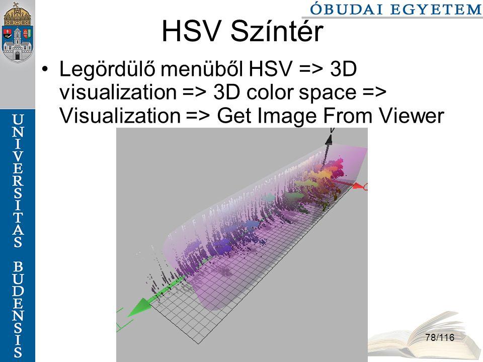 Színek és színterek szabo.zsolt@nik.bmf.hu 78/116 HSV Színtér Legördülő menüből HSV => 3D visualization => 3D color space => Visualization => Get Image From Viewer