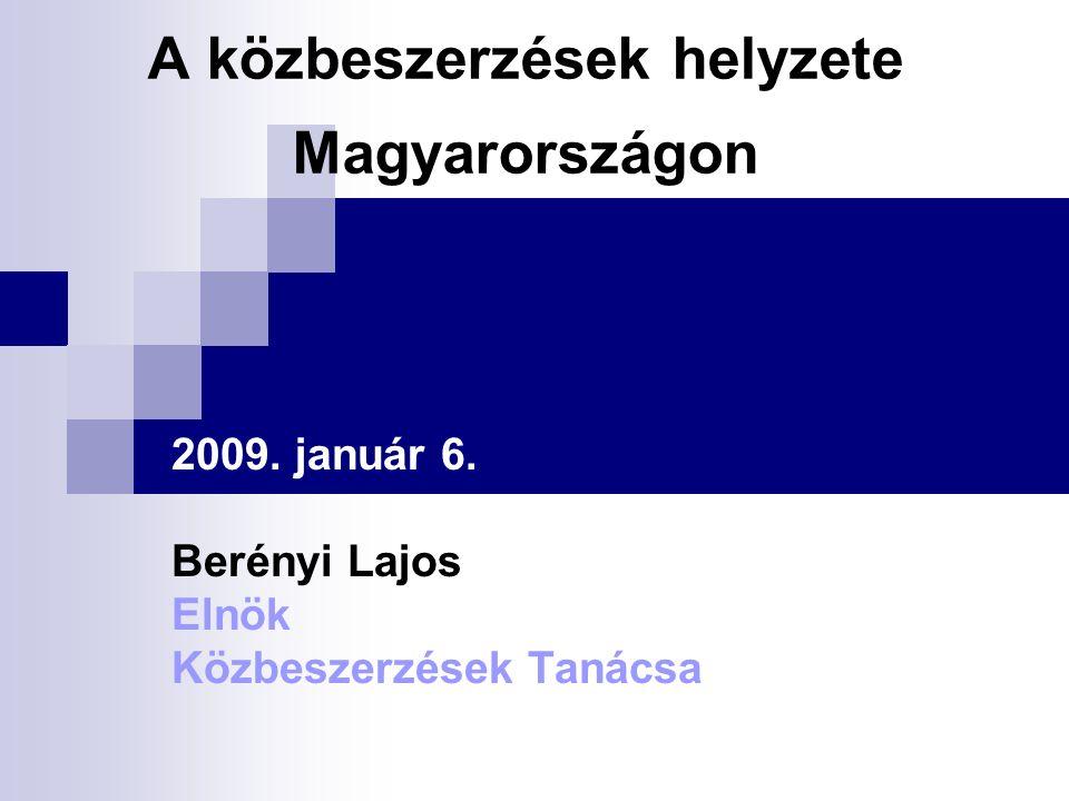 A közbeszerzések helyzete Magyarországon 2009. január 6. Berényi Lajos Elnök Közbeszerzések Tanácsa