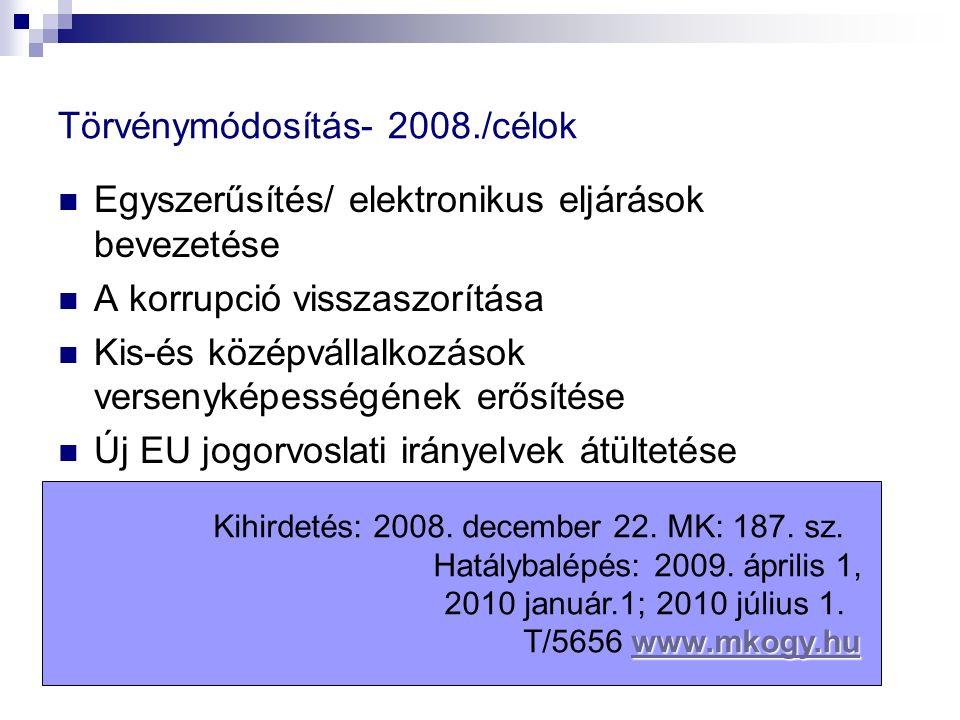 Törvénymódosítás- 2008./célok Egyszerűsítés/ elektronikus eljárások bevezetése A korrupció visszaszorítása Kis-és középvállalkozások versenyképességének erősítése Új EU jogorvoslati irányelvek átültetése Kihirdetés: 2008.