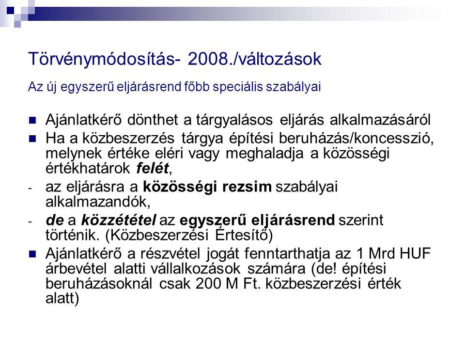 Törvénymódosítás- 2008./változások Az új egyszerű eljárásrend főbb speciális szabályai Ajánlatkérő dönthet a tárgyalásos eljárás alkalmazásáról Ha a k