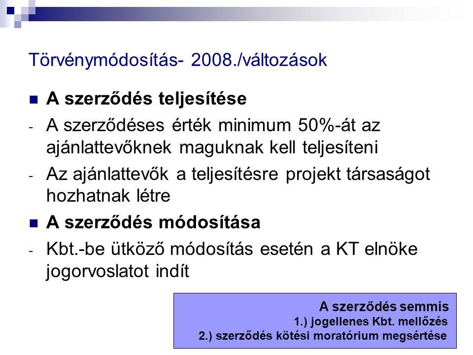 Törvénymódosítás- 2008./változások A szerződés teljesítése - A szerződéses érték minimum 50%-át az ajánlattevőknek maguknak kell teljesíteni - Az aján