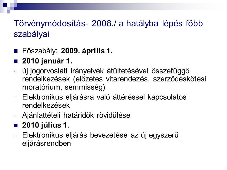 Törvénymódosítás- 2008./ a hatályba lépés főbb szabályai Főszabály: 2009. április 1. 2010 január 1. - új jogorvoslati irányelvek átültetésével összefü