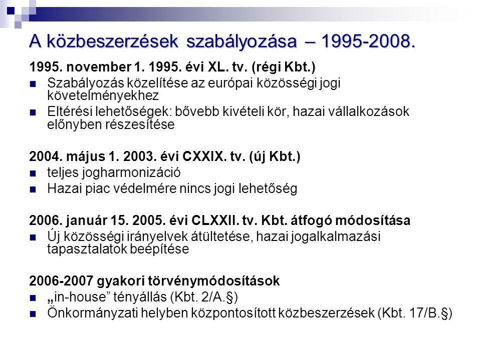 A közbeszerzések szabályozása – 1995-2008. 1995. november 1. 1995. évi XL. tv. (régi Kbt.) Szabályozás közelítése az európai közösségi jogi követelmén