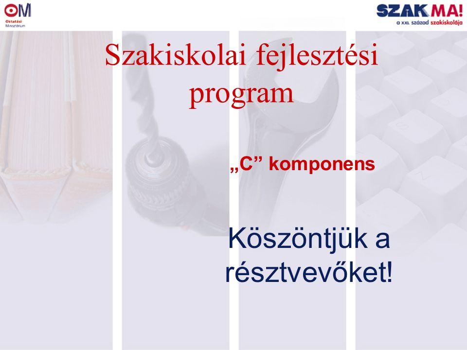"""""""C komponens Köszöntjük a résztvevőket! Szakiskolai fejlesztési program"""