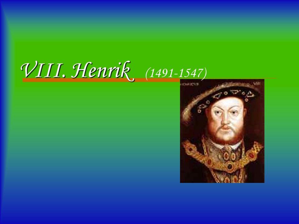 VIII. Henrik VIII. Henrik (1491-1547)