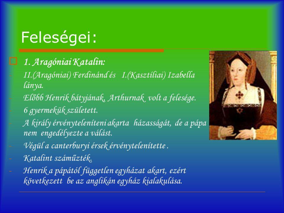 Feleségei:  1. Aragóniai Katalin: -II.(Aragóniai) Ferdinánd és I.(Kasztíliai) Izabella lánya.