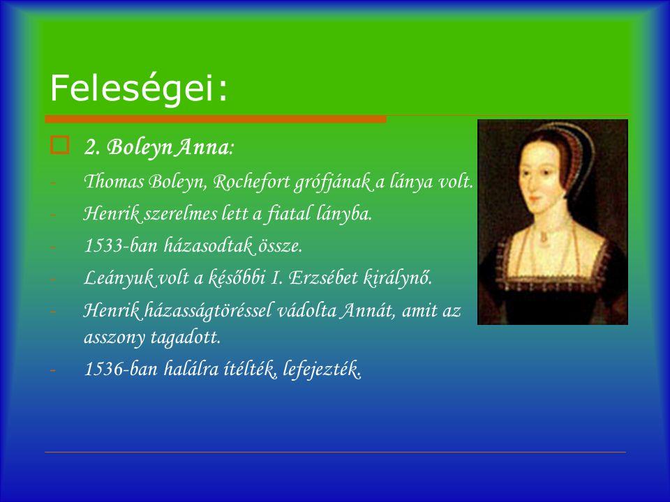 Feleségei:  2. Boleyn Anna: -Thomas Boleyn, Rochefort grófjának a lánya volt.