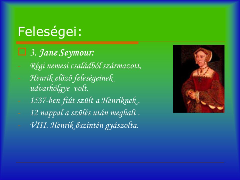 Feleségei:  4.Cleves-i Anna: -A király egész Európában kerestette az új menyasszonyjelöltet.