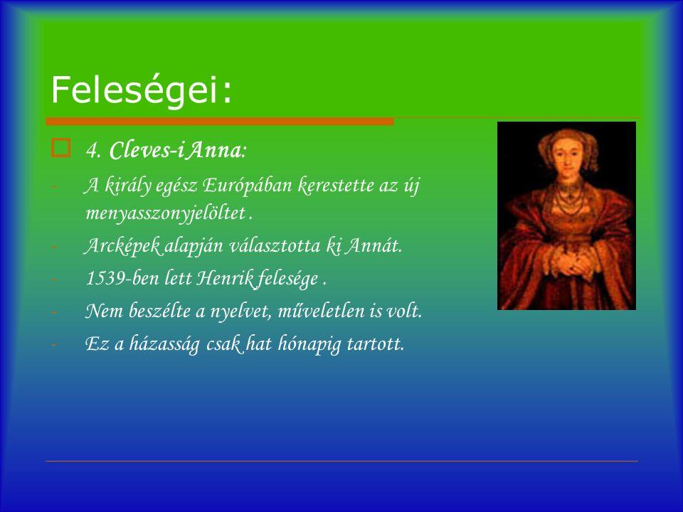 Feleségei:  4. Cleves-i Anna: -A király egész Európában kerestette az új menyasszonyjelöltet.