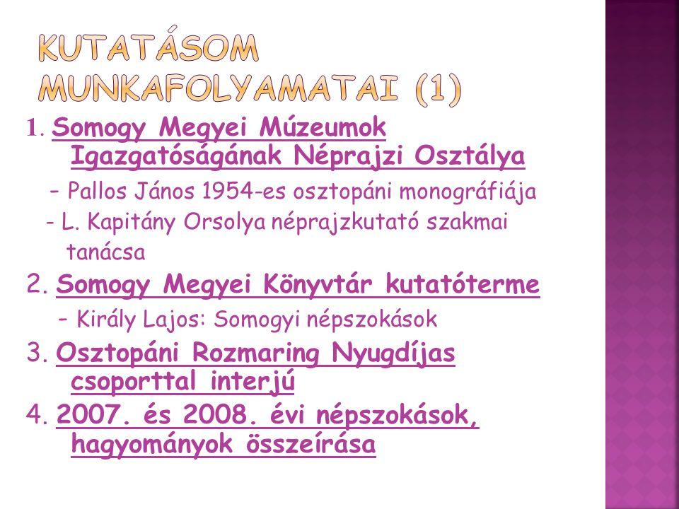1. Somogy Megyei Múzeumok Igazgatóságának Néprajzi Osztálya - Pallos János 1954-es osztopáni monográfiája - L. Kapitány Orsolya néprajzkutató szakmai